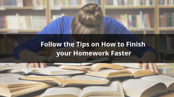 How to Finish your Homework Faster