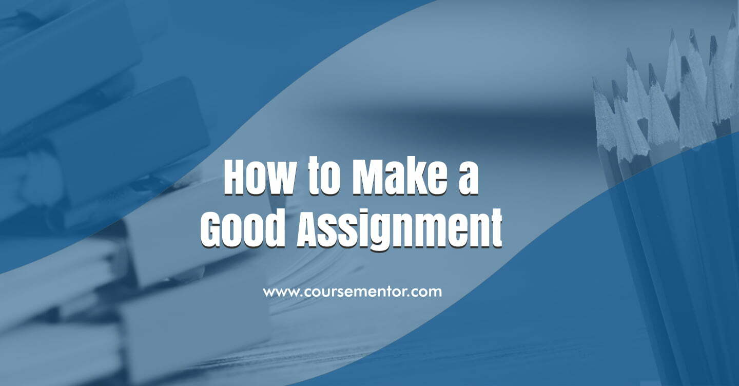 How to make a good assignment